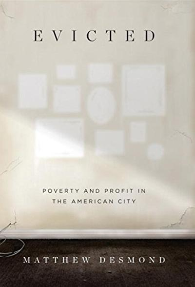 Evicted: Poverty and Profit in the American City, by Matthew Desmond