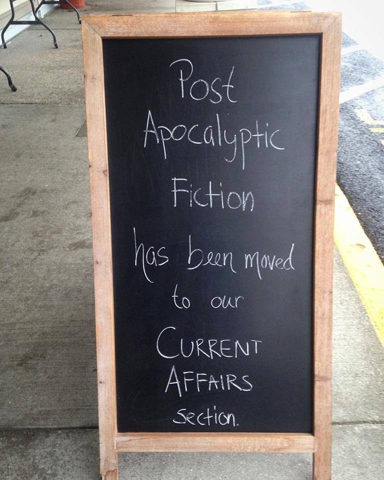 Bookstore chalkboard: Post-Apocalyptic Fiction Has Been Moved to Our Current Affairs Section