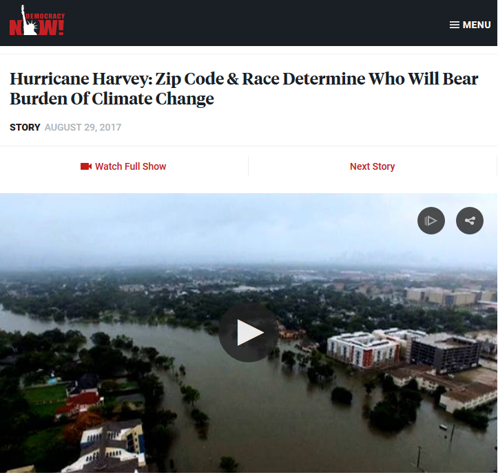 Democracy Now!: Hurricane Harvey: Zip Code & Race Determine Who Will Bear Burden Of Climate Change