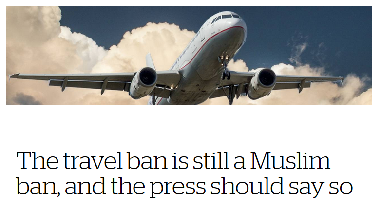 CJR: The travel ban is still a Muslim ban, and the press should say so