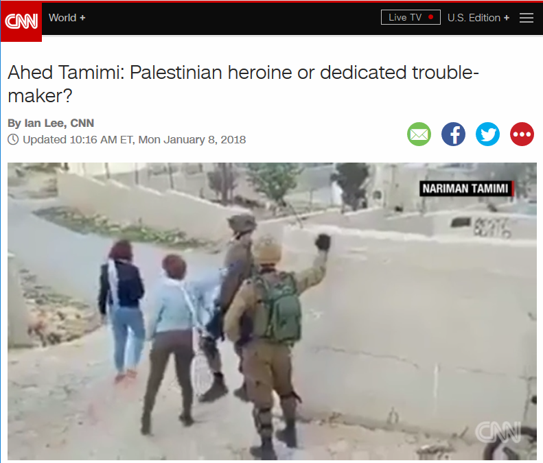 CNN: Ahed Tamimi: Palestinian heroine or dedicated trouble-maker?