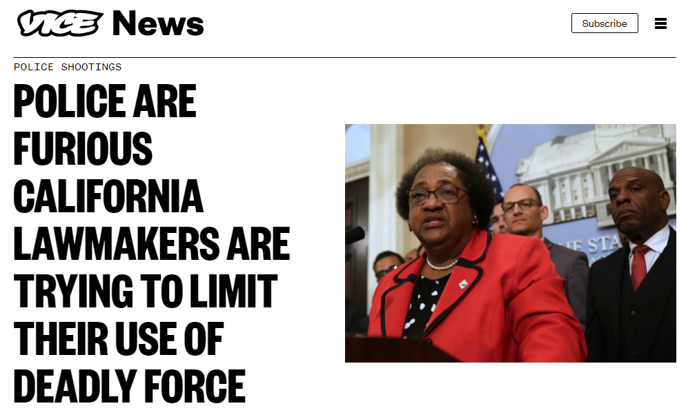 Vice: POLICE ARE FURIOUS CALIFORNIA LAWMAKERS ARE TRYING TO LIMIT THEIR USE OF DEADLY FORCE