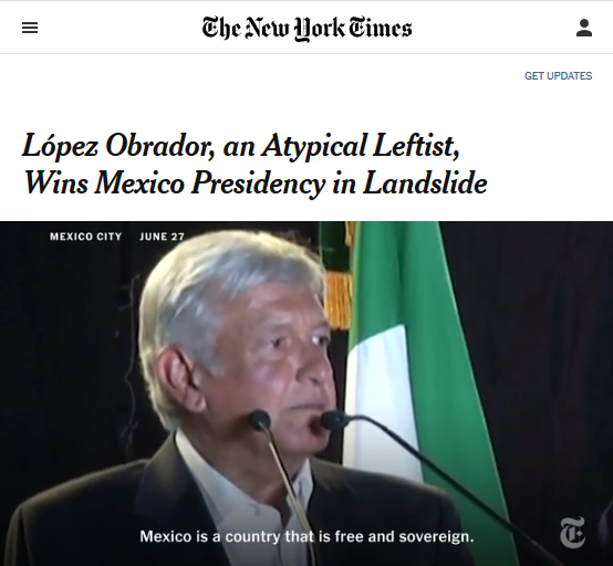 NYT: López Obrador, an Atypical Leftist, Wins Mexico Presidency in Landslide