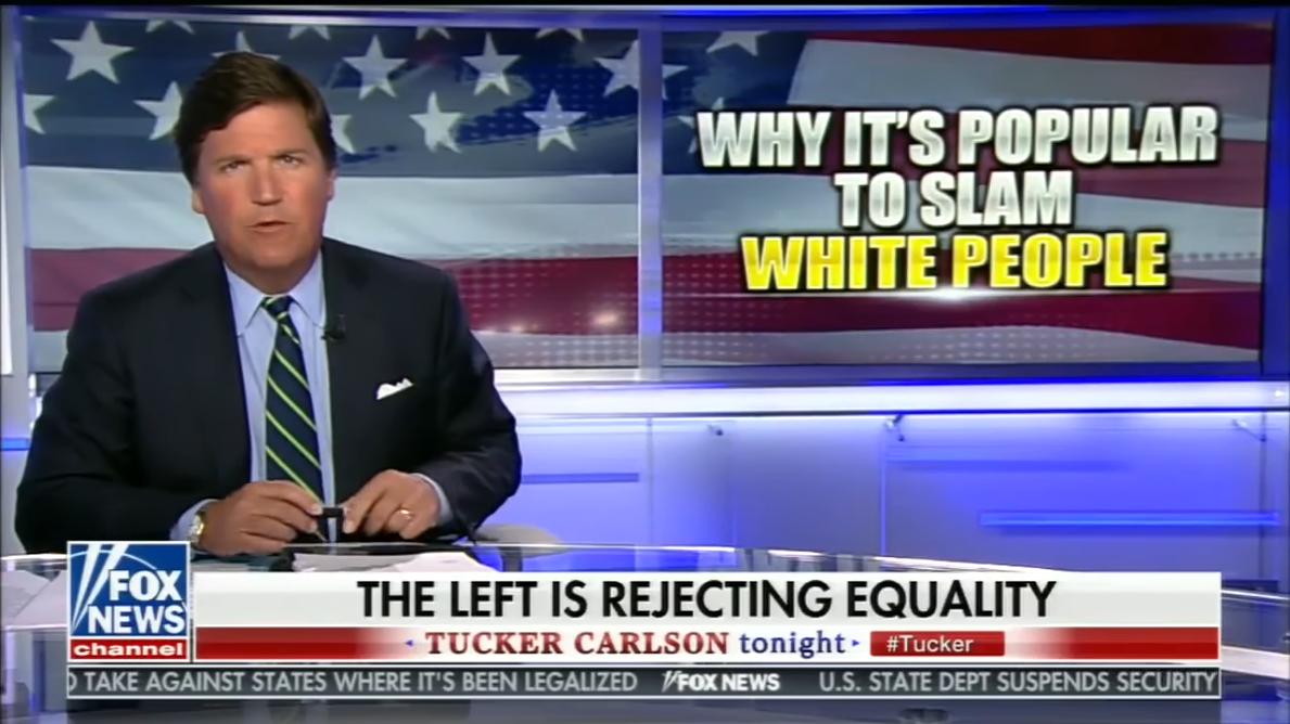 Fox News' Tucker Carlson: Why It's Popular to Slam White People