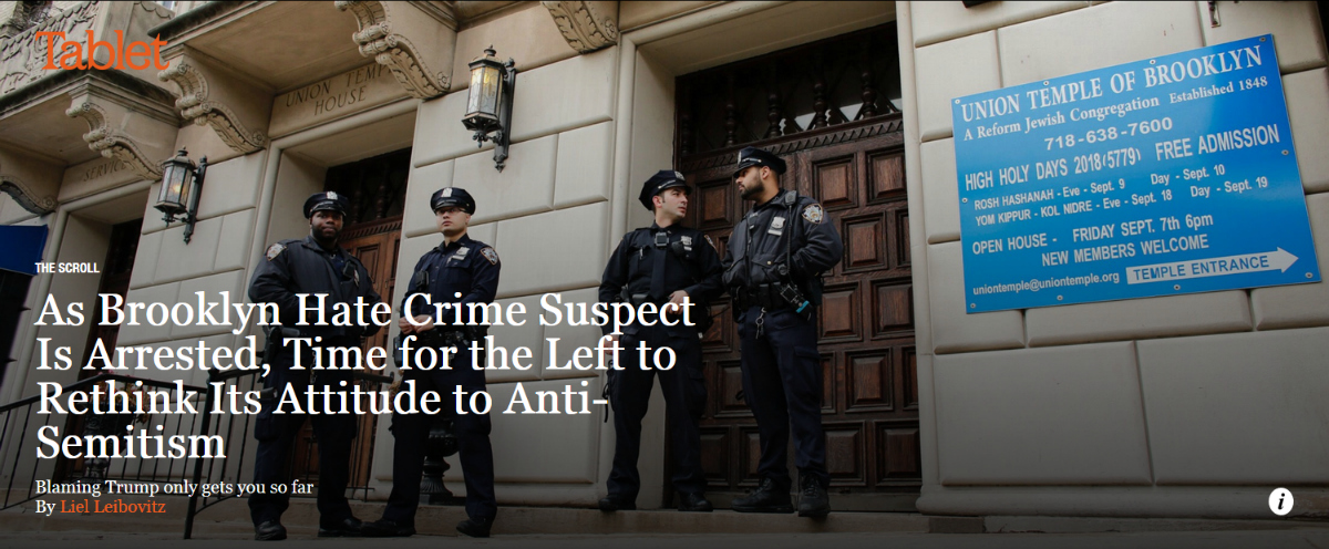 Tablet: As Brooklyn Hate Crime Suspect Is Arrested, Time for the Left to Rethink Its Attitude to Anti-Semitism