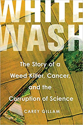 Whitewash: The Story of a Weed Killer, Cancer and the Corruption of Science