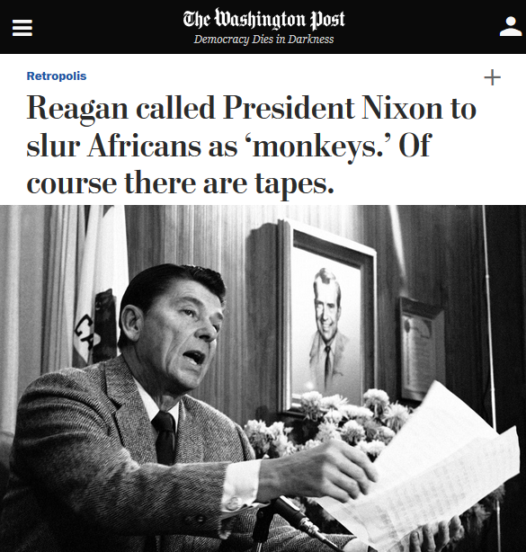 WaPo: Reagan called President Nixon to slur Africans as 'monkeys.' Of course there are tapes.