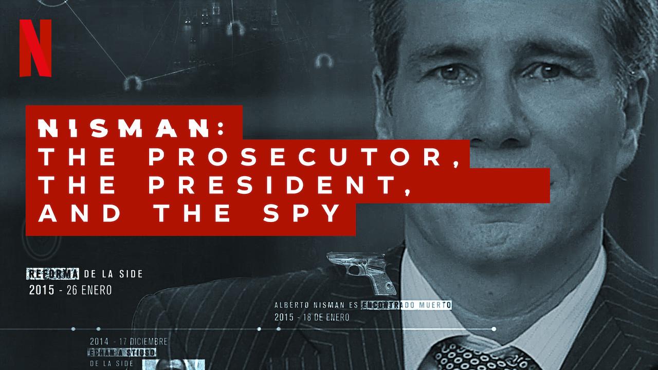 Netflix: Nisman: The Prosecutor, the President and the Spy