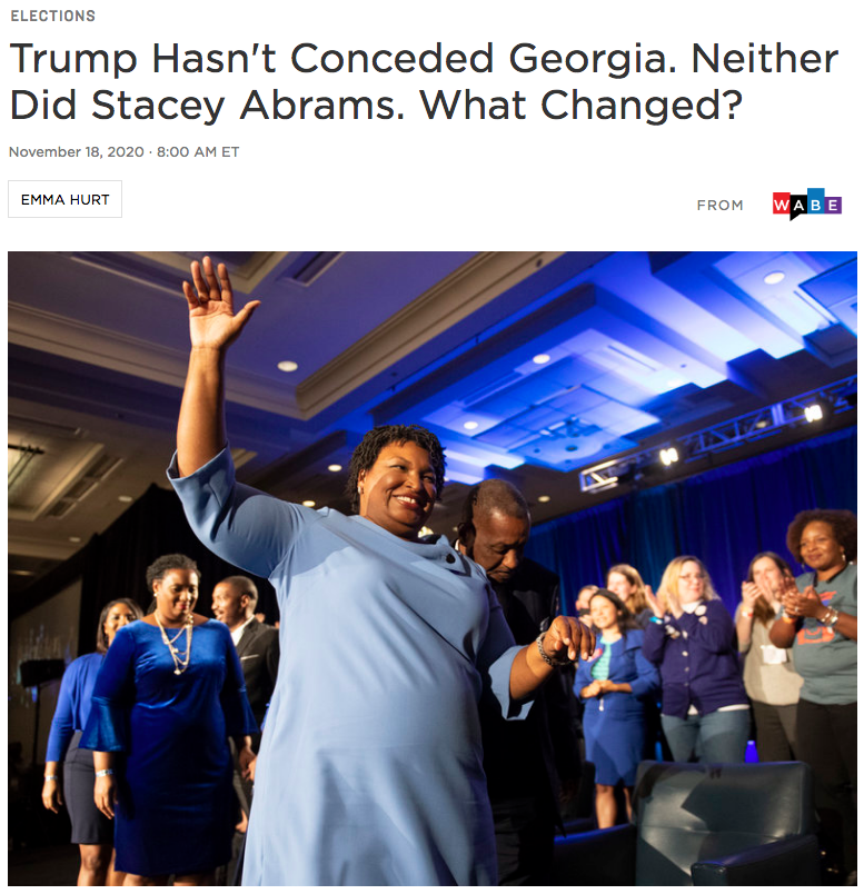 NPR: Trump Hasn't Conceded Georgia. Neither Did Stacey Abrams. What Changed?