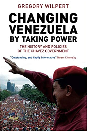 Changing Venezuela by Taking Power, by Gregory Wilpert