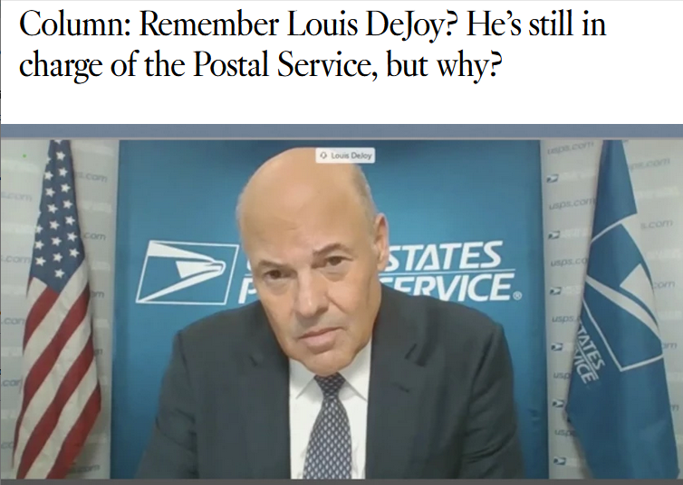 LA Times: Remember Louis DeJoy? He's still in charge of the Postal Service, but why?